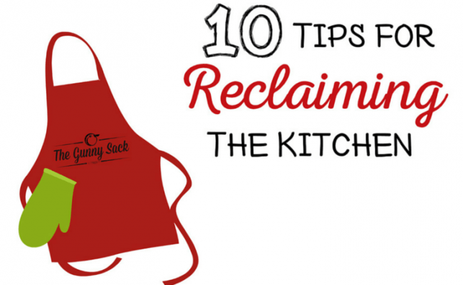 10 Tips For Reclaiming The Kitchen