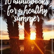 10 Audiobooks For A Healthy Summer